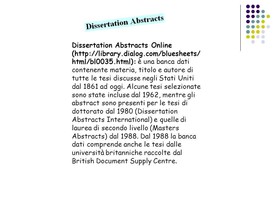 Dissertation Abstracts Online (http://library.dialog.com/bluesheets/ html/bl0035.html): è una banca dati contenente materia, titolo e autore di tutte