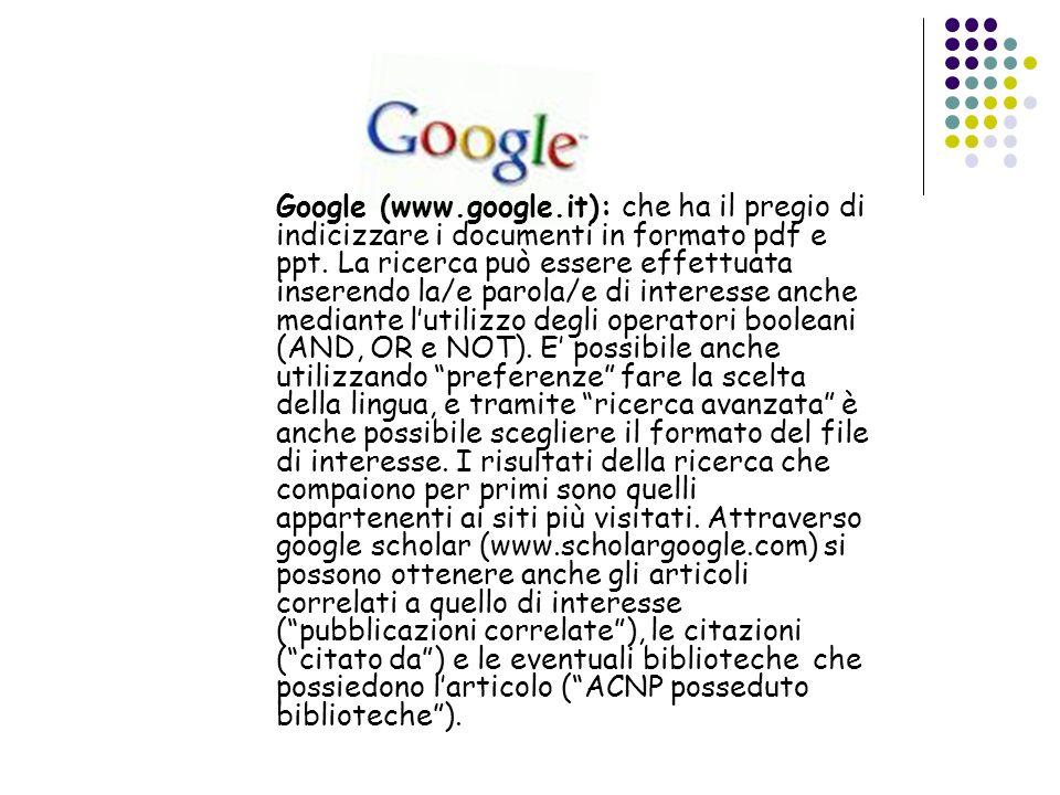Google (www.google.it): che ha il pregio di indicizzare i documenti in formato pdf e ppt. La ricerca può essere effettuata inserendo la/e parola/e di