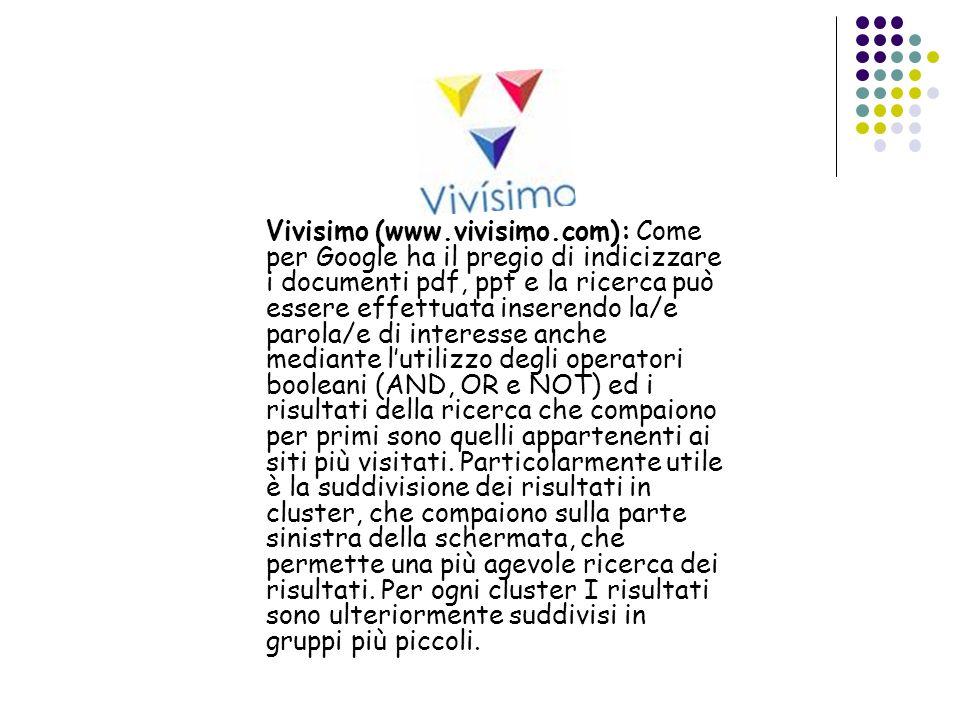 Vivisimo (www.vivisimo.com): Come per Google ha il pregio di indicizzare i documenti pdf, ppt e la ricerca può essere effettuata inserendo la/e parola