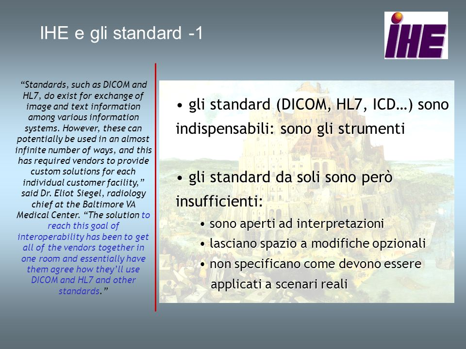 IHE e gli standard -1 Standards, such as DICOM and HL7, do exist for exchange of image and text information among various information systems.