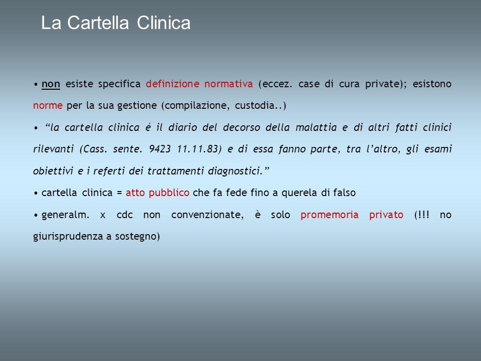 La Cartella Clinica non esiste specifica definizione normativa (eccez. case di cura private); esistono norme per la sua gestione (compilazione, custod