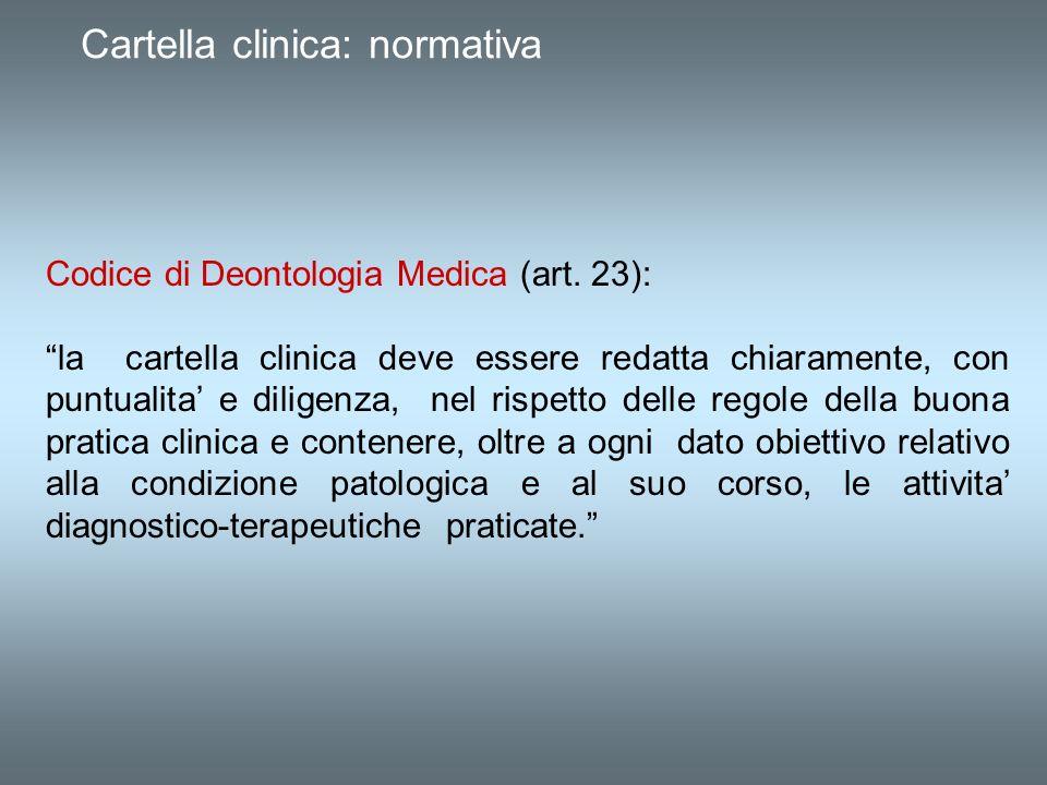 Cartella clinica: normativa Codice di Deontologia Medica (art. 23): la cartella clinica deve essere redatta chiaramente, con puntualita e diligenza, n
