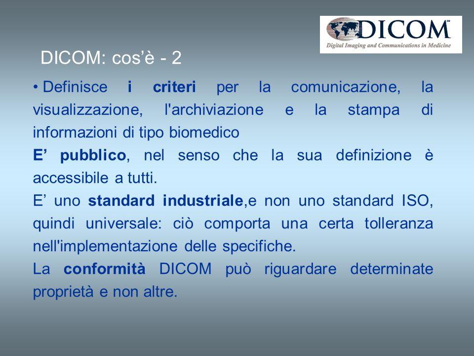 DICOM: cosè - 2 Definisce i criteri per la comunicazione, la visualizzazione, l'archiviazione e la stampa di informazioni di tipo biomedico E pubblico