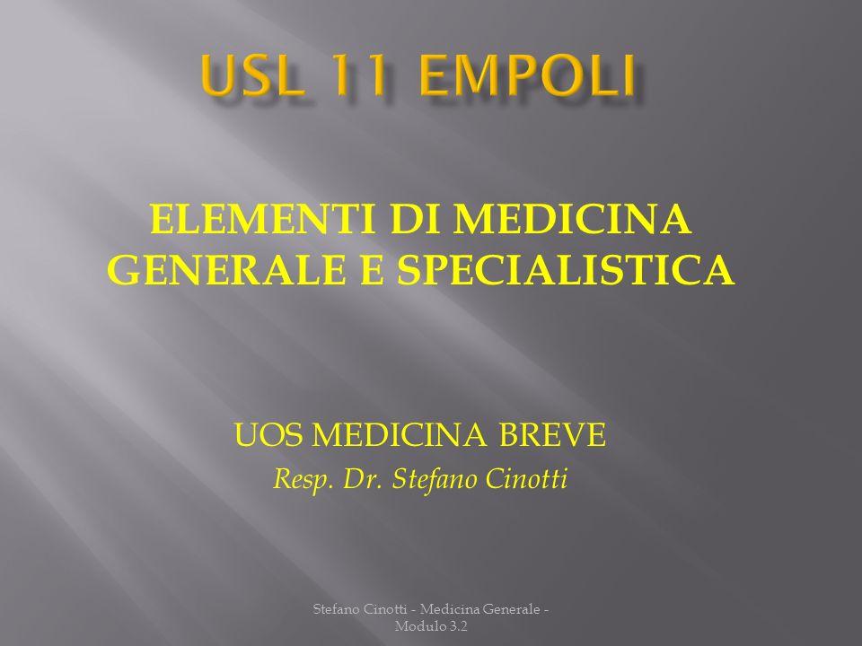 Stefano Cinotti - Medicina Generale - Modulo 3.2 ELEMENTI DI MEDICINA GENERALE E SPECIALISTICA UOS MEDICINA BREVE Resp. Dr. Stefano Cinotti