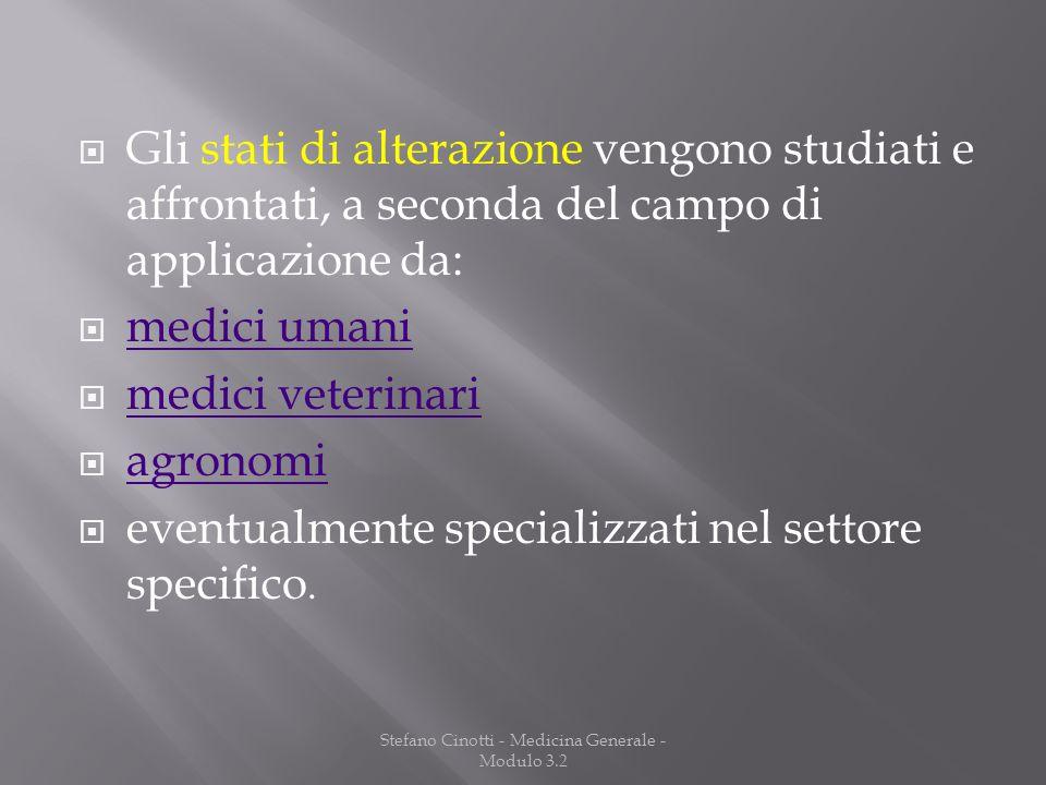 Stefano Cinotti - Medicina Generale - Modulo 3.2 Gli stati di alterazione vengono studiati e affrontati, a seconda del campo di applicazione da: medic