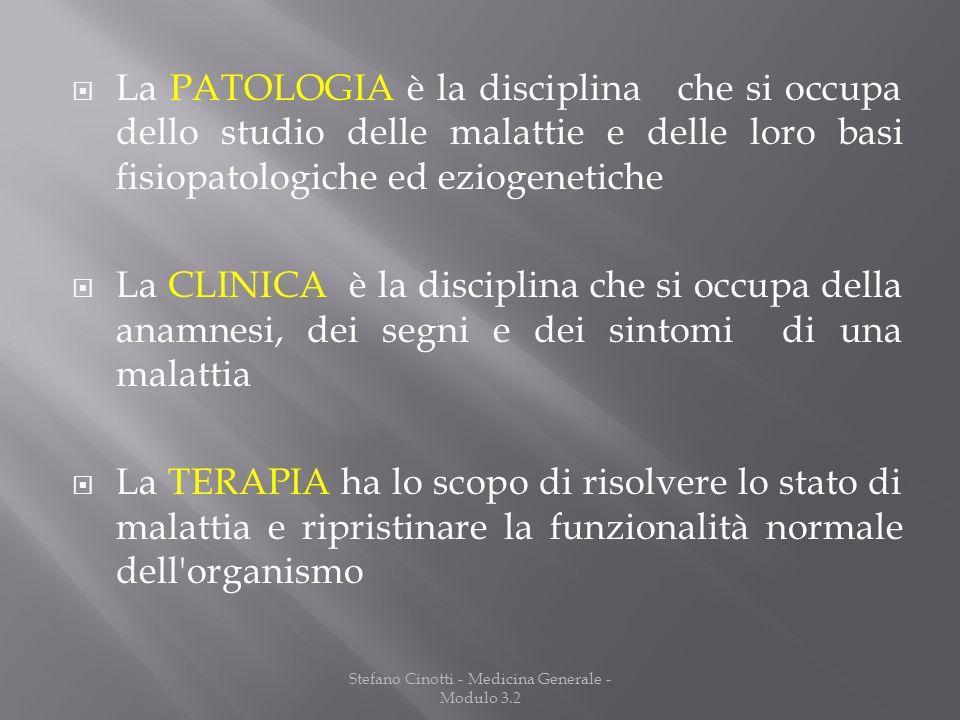 Stefano Cinotti - Medicina Generale - Modulo 3.2 La PATOLOGIA è la disciplina che si occupa dello studio delle malattie e delle loro basi fisiopatolog