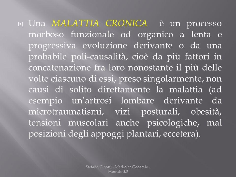 Stefano Cinotti - Medicina Generale - Modulo 3.2 Una MALATTIA CRONICA è un processo morboso funzionale od organico a lenta e progressiva evoluzione de