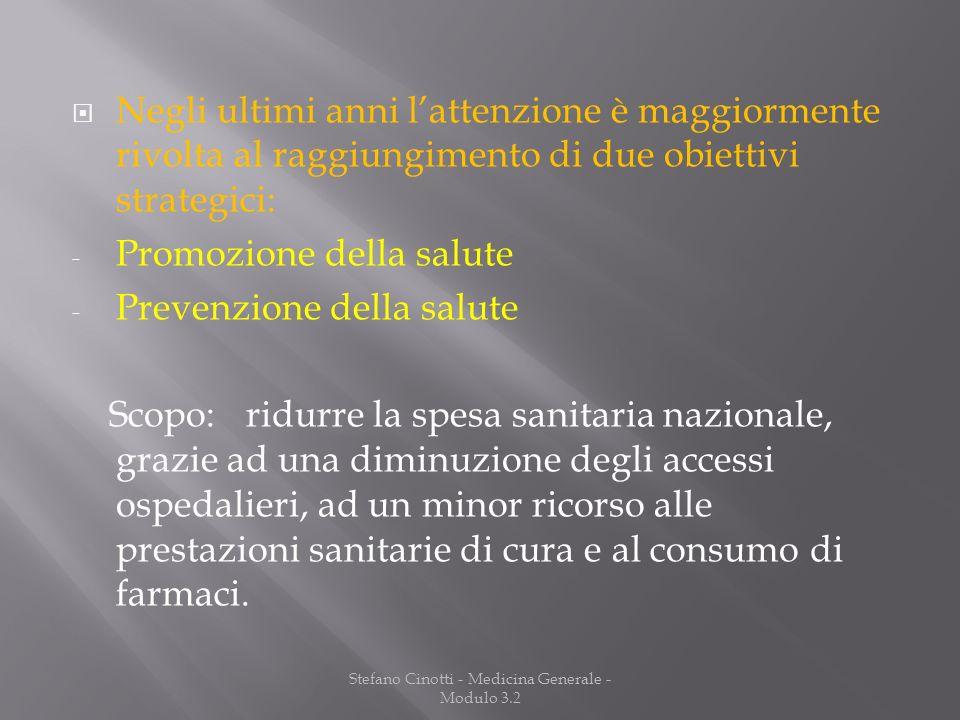 Stefano Cinotti - Medicina Generale - Modulo 3.2 Negli ultimi anni lattenzione è maggiormente rivolta al raggiungimento di due obiettivi strategici: -