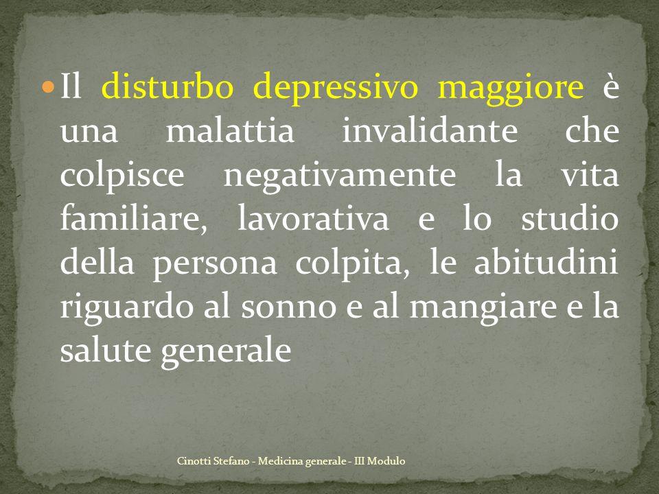 Cinotti Stefano - Medicina generale - III Modulo Il disturbo depressivo maggiore è una malattia invalidante che colpisce negativamente la vita familia