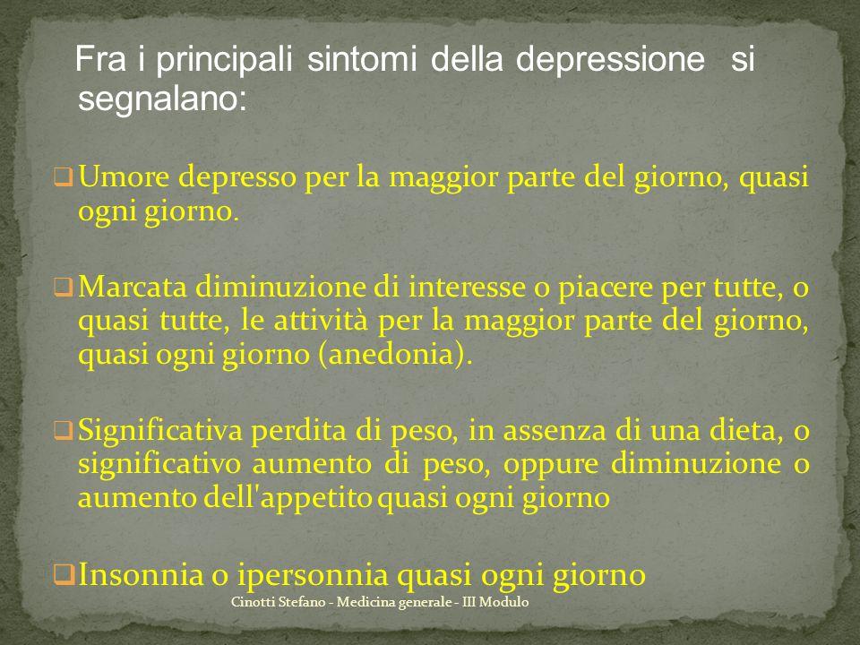 Cinotti Stefano - Medicina generale - III Modulo Fra i principali sintomi della depressione si segnalano: Umore depresso per la maggior parte del gior