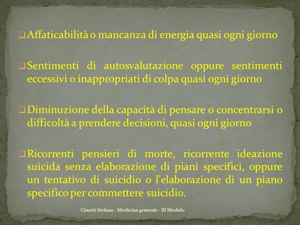 Cinotti Stefano - Medicina generale - III Modulo Affaticabilità o mancanza di energia quasi ogni giorno Sentimenti di autosvalutazione oppure sentimen