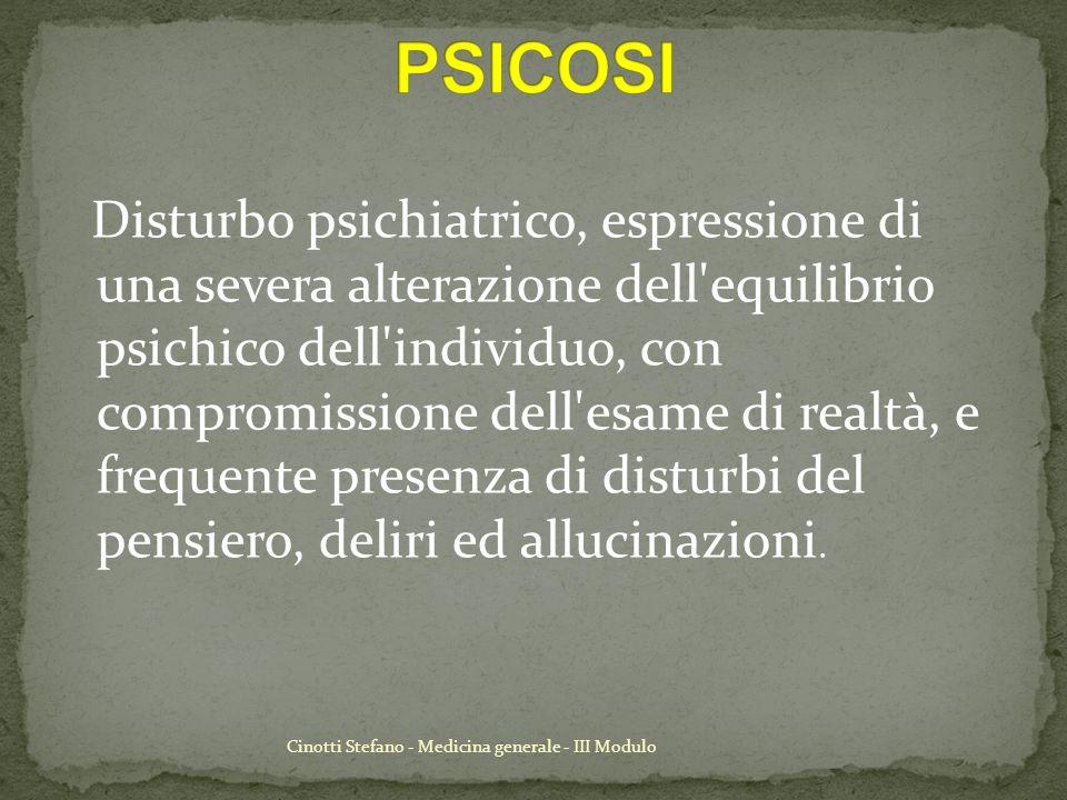 Cinotti Stefano - Medicina generale - III Modulo Disturbo psichiatrico, espressione di una severa alterazione dell'equilibrio psichico dell'individuo,