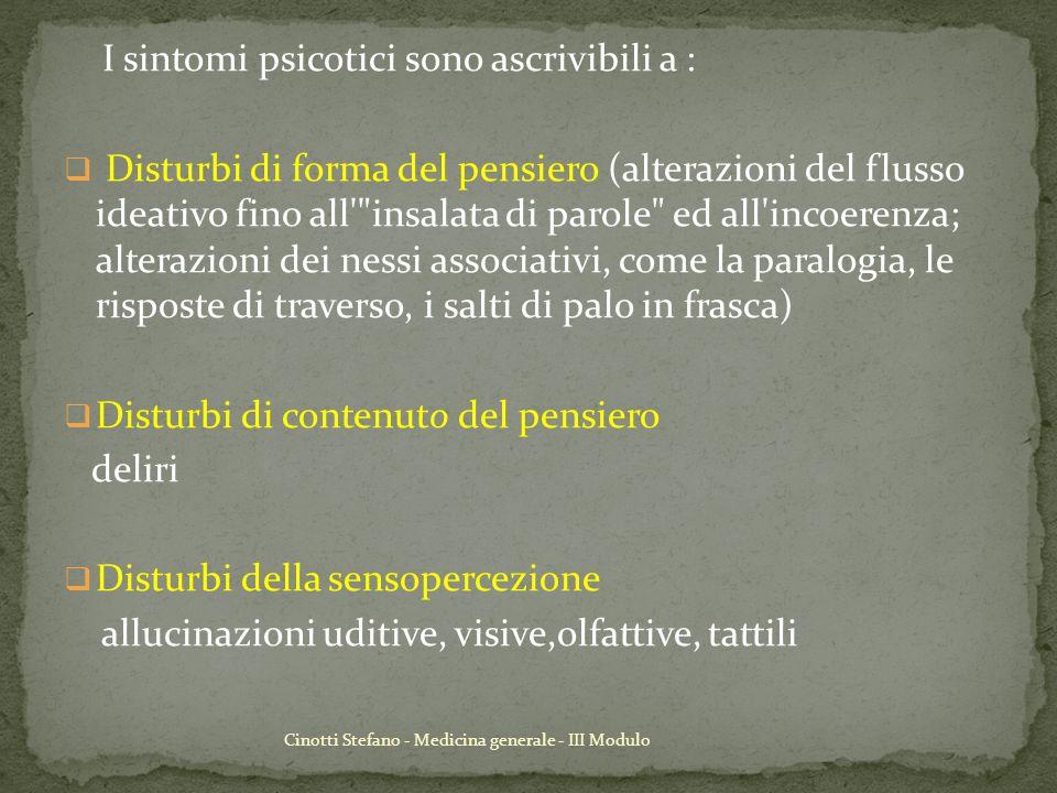 Cinotti Stefano - Medicina generale - III Modulo I sintomi psicotici sono ascrivibili a : Disturbi di forma del pensiero (alterazioni del flusso ideat
