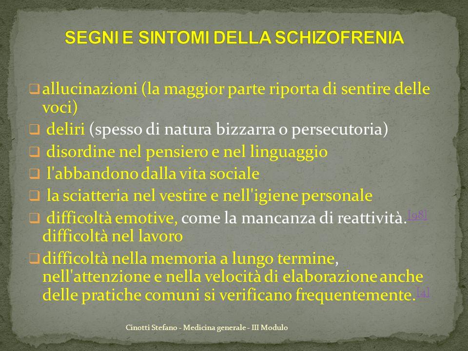 Cinotti Stefano - Medicina generale - III Modulo allucinazioni (la maggior parte riporta di sentire delle voci) deliri (spesso di natura bizzarra o pe