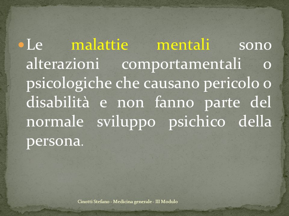 Cinotti Stefano - Medicina generale - III Modulo Le malattie mentali sono alterazioni comportamentali o psicologiche che causano pericolo o disabilità