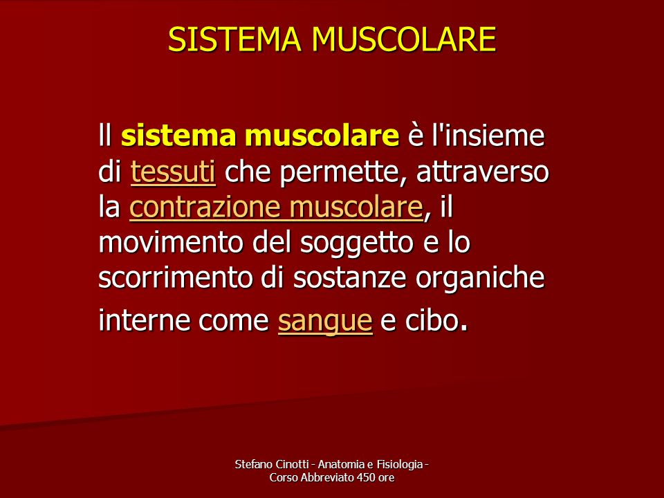 Stefano Cinotti - Anatomia e Fisiologia - Corso Abbreviato 450 ore SISTEMA MUSCOLARE ll sistema muscolare è l'insieme di tessuti che permette, attrave