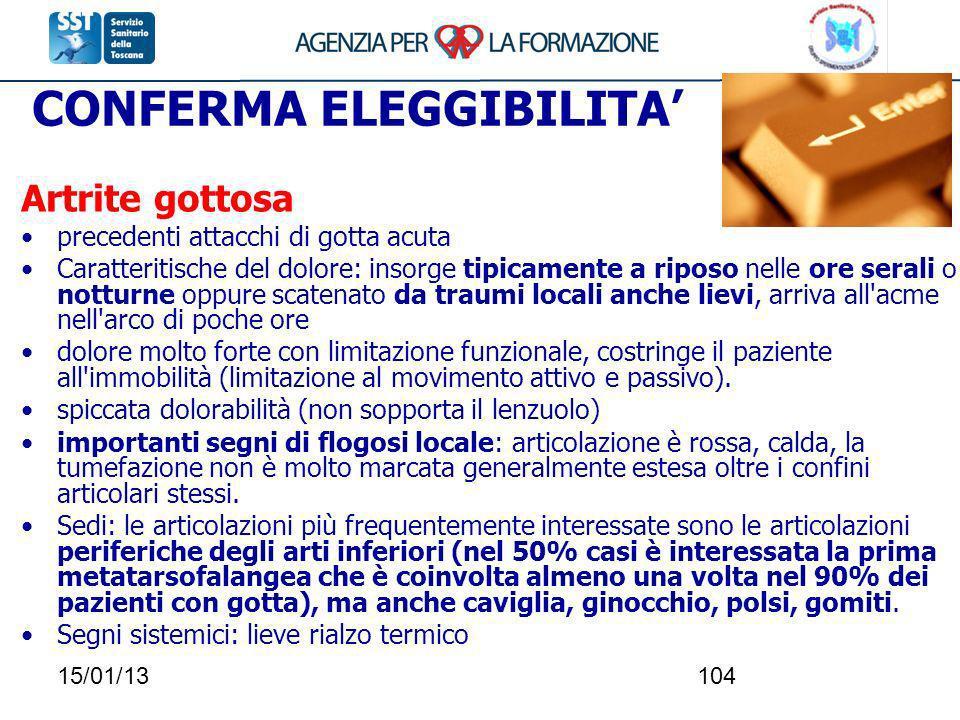 15/01/13104 CONFERMA ELEGGIBILITA Artrite gottosa precedenti attacchi di gotta acuta Caratteritische del dolore: insorge tipicamente a riposo nelle or