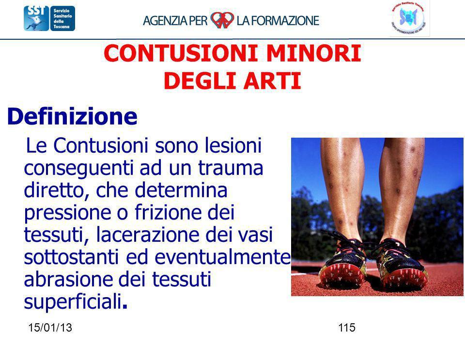 15/01/13115 CONTUSIONI MINORI DEGLI ARTI Definizione Le Contusioni sono lesioni conseguenti ad un trauma diretto, che determina pressione o frizione d