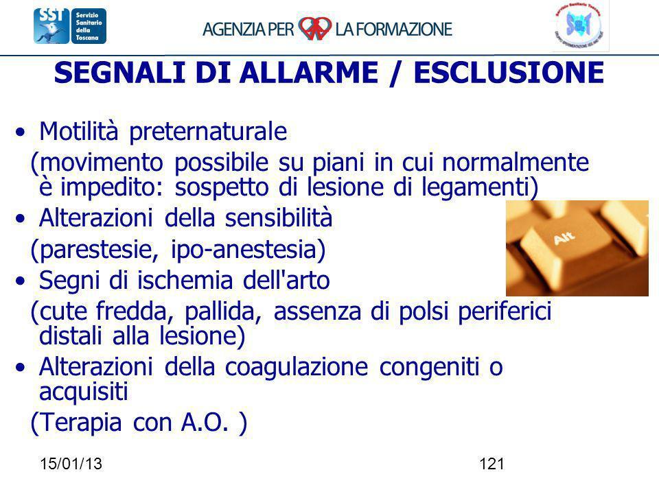 15/01/13121 SEGNALI DI ALLARME / ESCLUSIONE Motilità preternaturale (movimento possibile su piani in cui normalmente è impedito: sospetto di lesione d