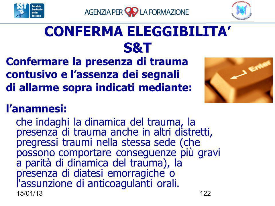 15/01/13122 CONFERMA ELEGGIBILITA S&T Confermare la presenza di trauma contusivo e lassenza dei segnali di allarme sopra indicati mediante: lanamnesi: