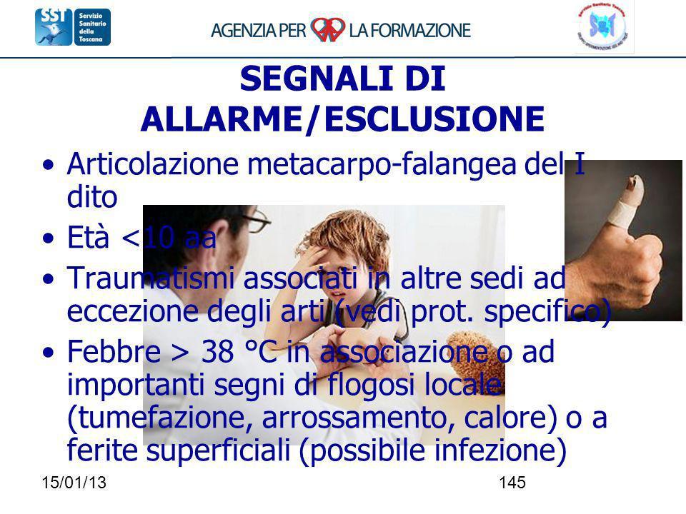 15/01/13145 SEGNALI DI ALLARME/ESCLUSIONE Articolazione metacarpo-falangea del I dito Età <10 aa Traumatismi associati in altre sedi ad eccezione degl