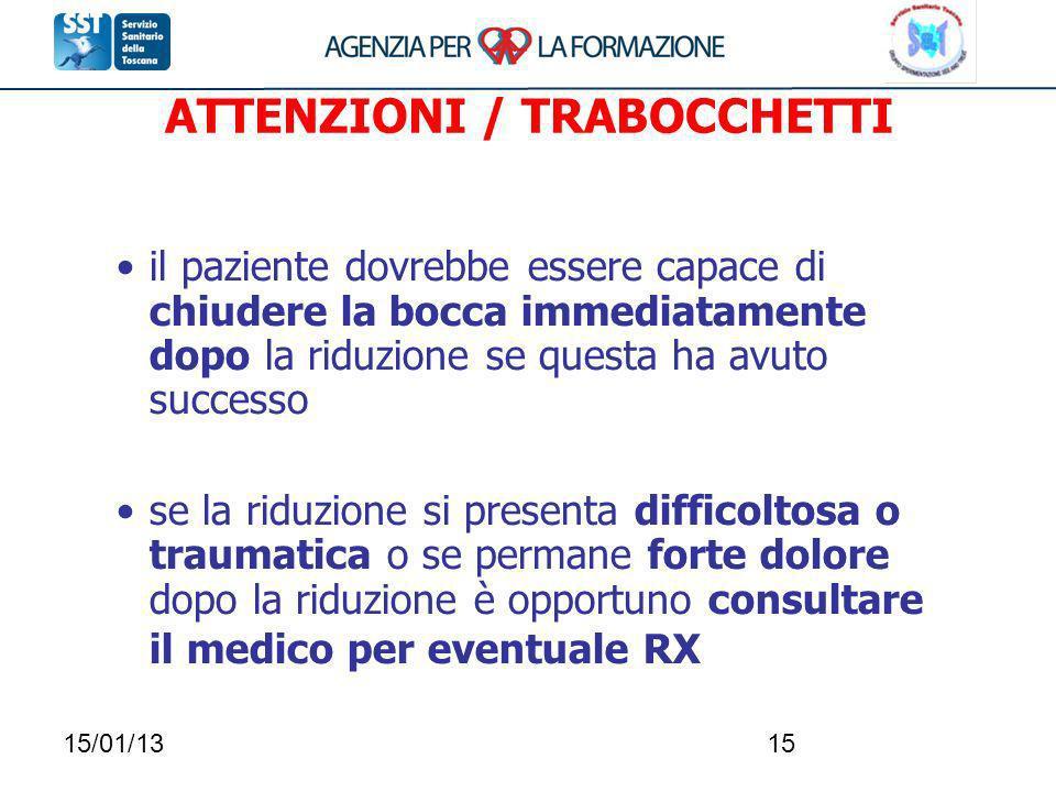 15/01/1315 ATTENZIONI / TRABOCCHETTI il paziente dovrebbe essere capace di chiudere la bocca immediatamente dopo la riduzione se questa ha avuto succe