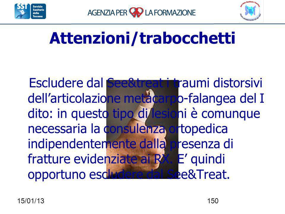 15/01/13150 Attenzioni/trabocchetti Escludere dal See&treat i traumi distorsivi dellarticolazione metacarpo-falangea del I dito: in questo tipo di les