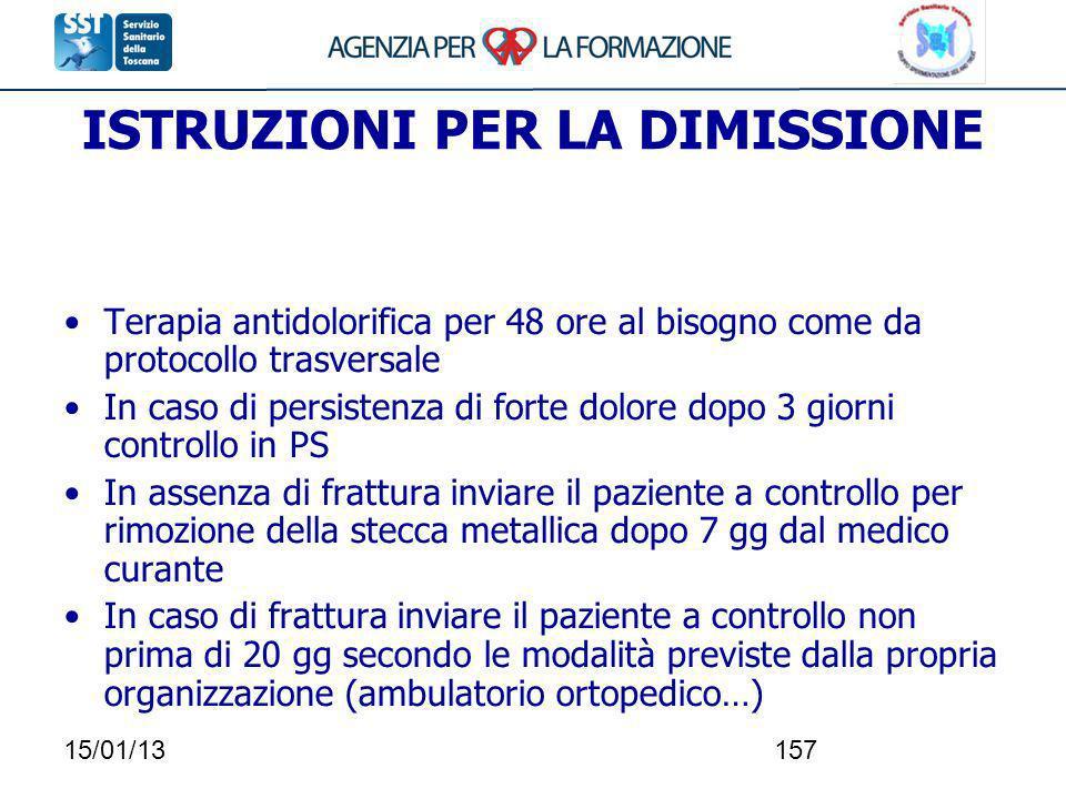 15/01/13157 ISTRUZIONI PER LA DIMISSIONE Terapia antidolorifica per 48 ore al bisogno come da protocollo trasversale In caso di persistenza di forte d
