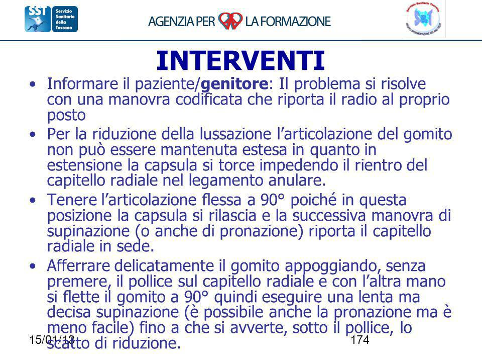 15/01/13174 INTERVENTI Informare il paziente/genitore: Il problema si risolve con una manovra codificata che riporta il radio al proprio posto Per la