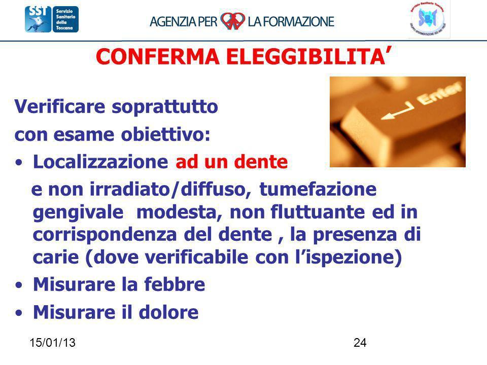 15/01/1324 CONFERMA ELEGGIBILITA Verificare soprattutto con esame obiettivo: Localizzazione ad un dente e non irradiato/diffuso, tumefazione gengivale