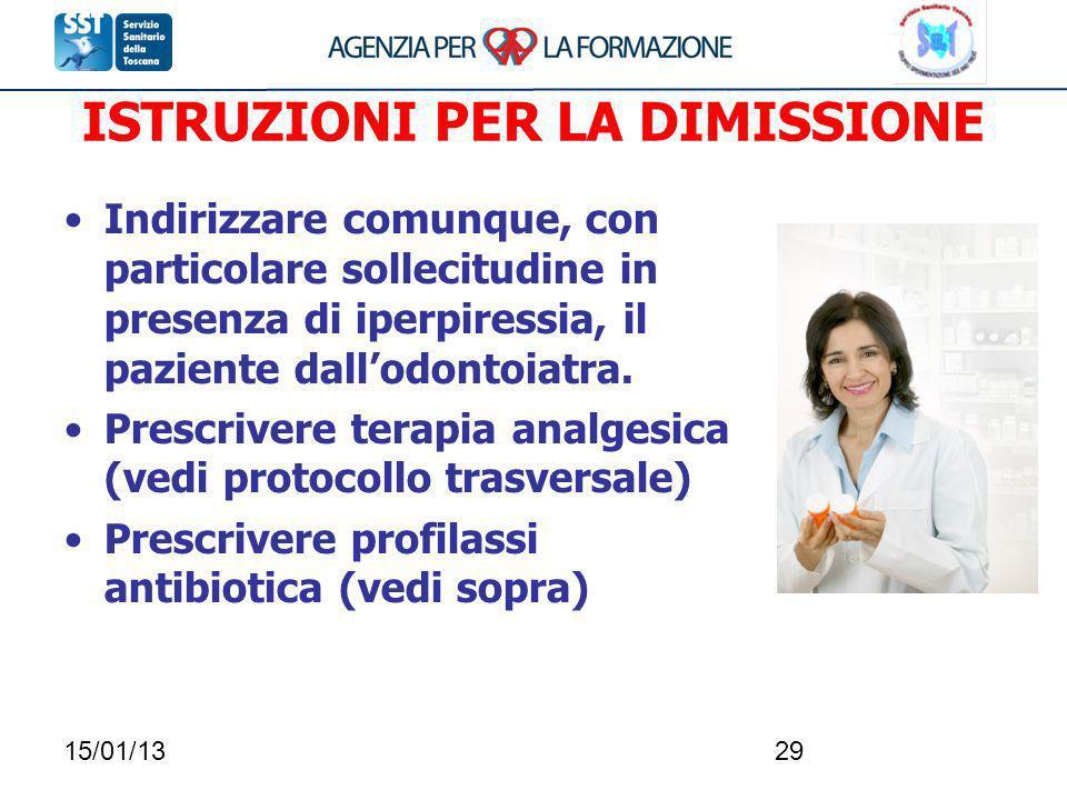 15/01/1329 ISTRUZIONI PER LA DIMISSIONE Indirizzare comunque, con particolare sollecitudine in presenza di iperpiressia, il paziente dallodontoiatra.