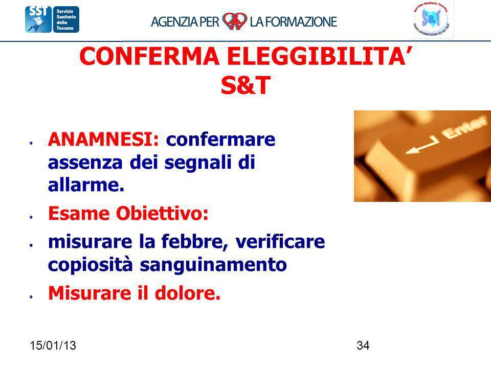 15/01/1334 CONFERMA ELEGGIBILITA S&T ANAMNESI: confermare assenza dei segnali di allarme. Esame Obiettivo: misurare la febbre, verificare copiosità sa