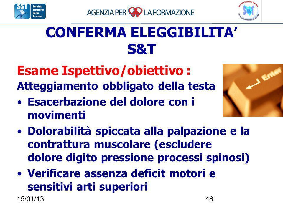 15/01/1346 CONFERMA ELEGGIBILITA S&T Esame Ispettivo/obiettivo : Atteggiamento obbligato della testa Esacerbazione del dolore con i movimenti Dolorabi