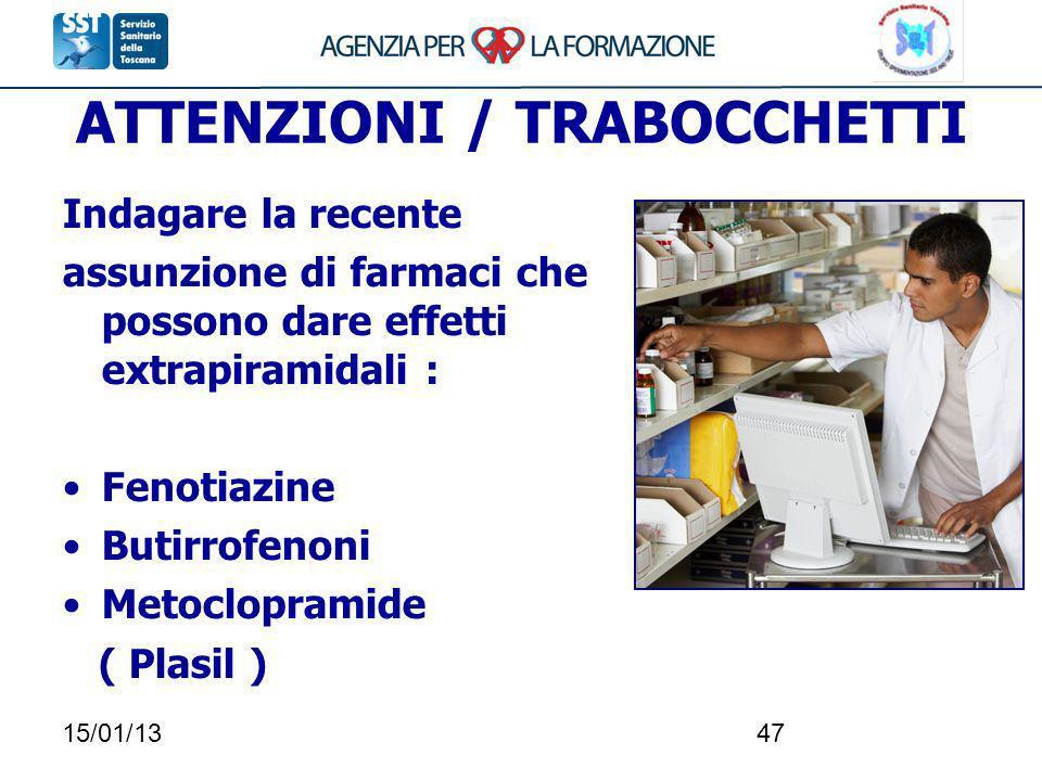 15/01/1347 ATTENZIONI / TRABOCCHETTI Indagare la recente assunzione di farmaci che possono dare effetti extrapiramidali : Fenotiazine Butirrofenoni Me