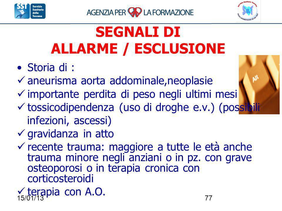 15/01/1377 SEGNALI DI ALLARME / ESCLUSIONE Storia di : aneurisma aorta addominale,neoplasie importante perdita di peso negli ultimi mesi tossicodipend