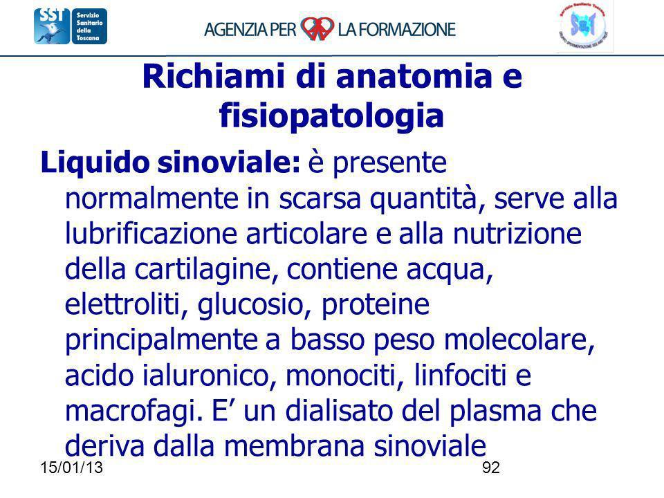 15/01/1392 Richiami di anatomia e fisiopatologia Liquido sinoviale: è presente normalmente in scarsa quantità, serve alla lubrificazione articolare e