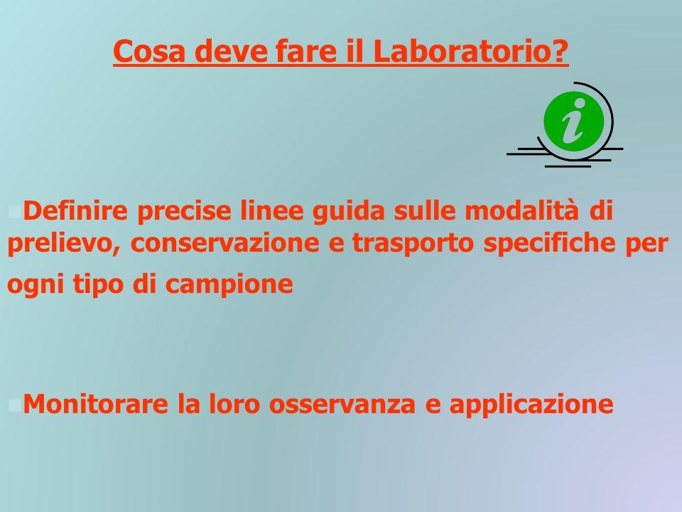 Cosa deve fare il Laboratorio? Definire precise linee guida sulle modalità di prelievo, conservazione e trasporto specifiche per ogni tipo di campione
