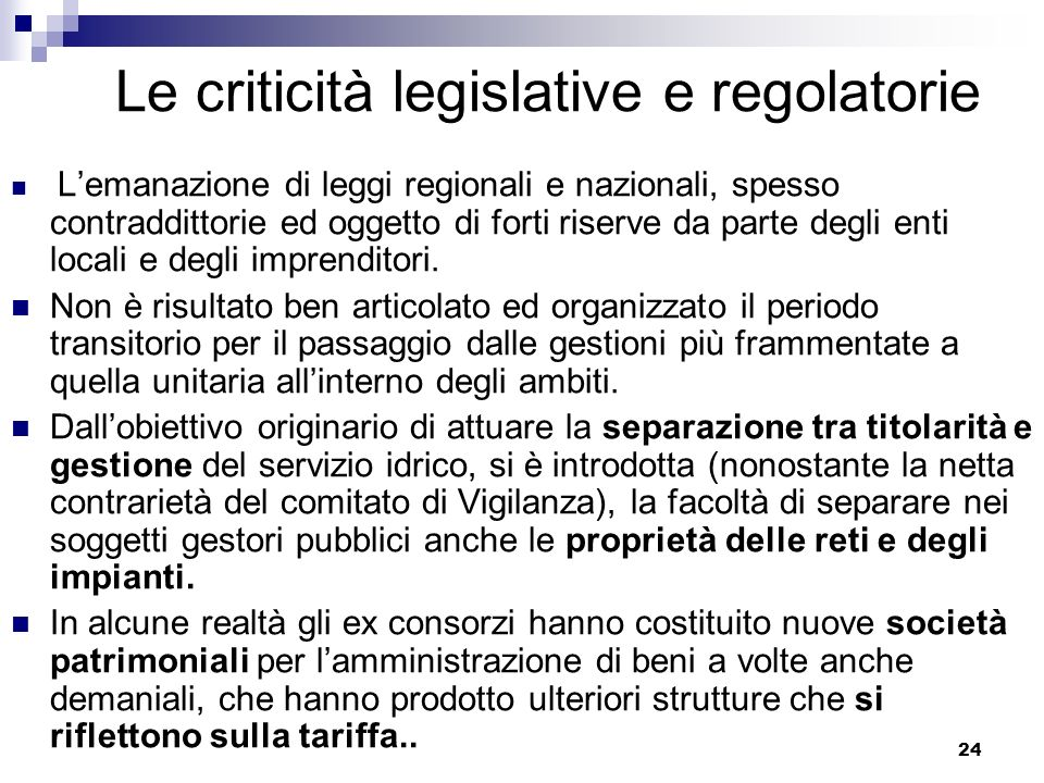 24 Le criticità legislative e regolatorie Lemanazione di leggi regionali e nazionali, spesso contraddittorie ed oggetto di forti riserve da parte degli enti locali e degli imprenditori.