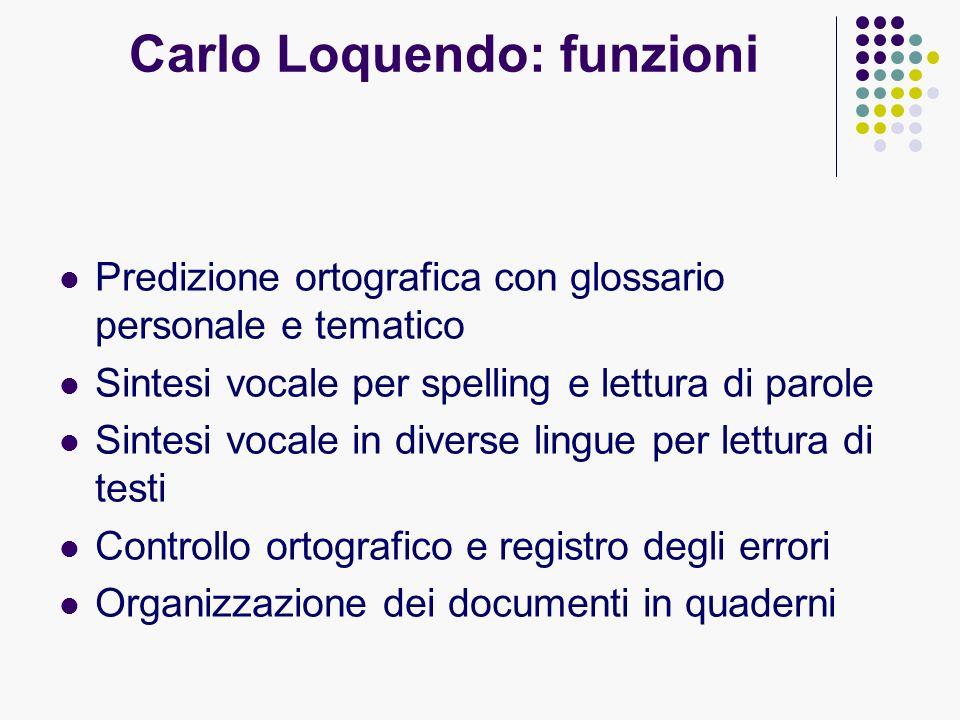 Carlo Loquendo: funzioni Predizione ortografica con glossario personale e tematico Sintesi vocale per spelling e lettura di parole Sintesi vocale in d