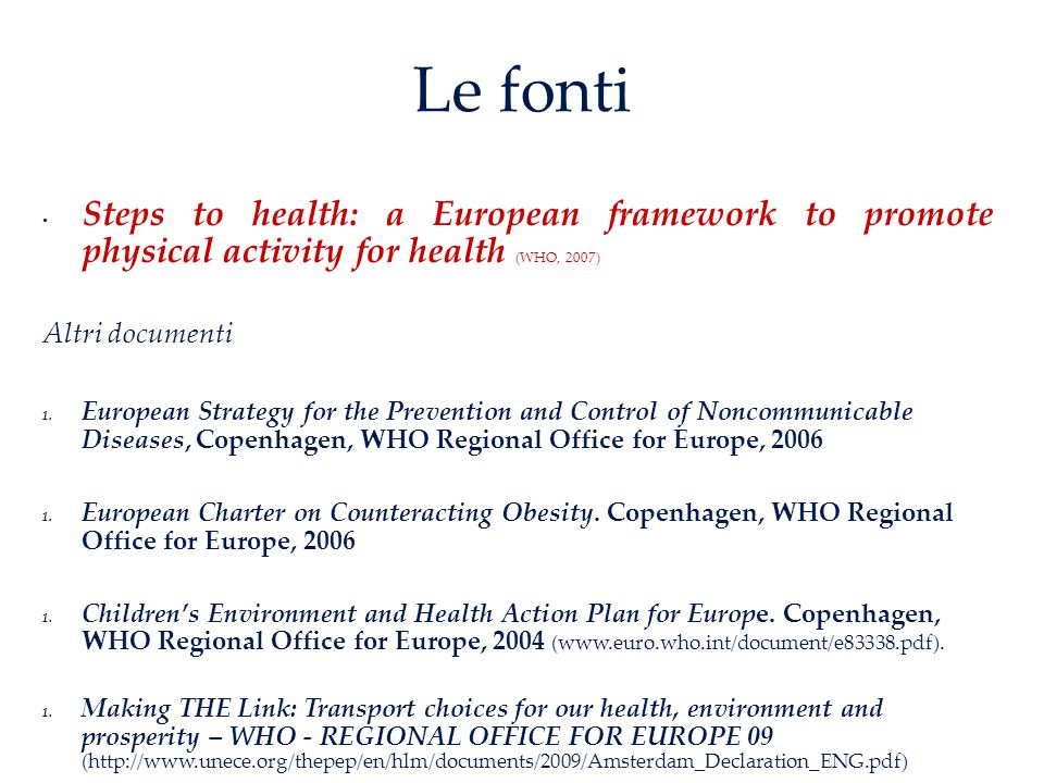 Le fonti Steps to health: a European framework to promote physical activity for health (WHO, 2007) Altri documenti 1.
