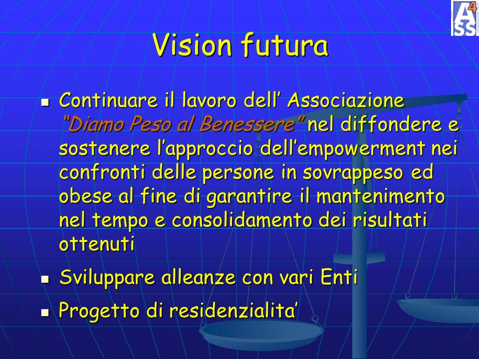 Vision futura Continuare il lavoro dell Associazione Diamo Peso al Benessere nel diffondere e sostenere lapproccio dellempowerment nei confronti delle