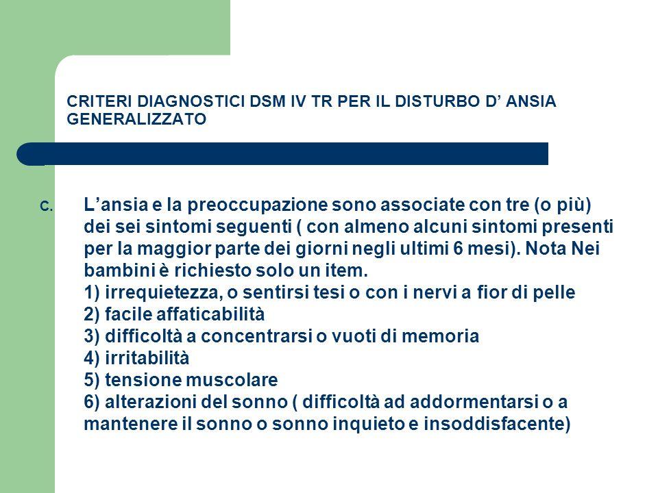CRITERI DIAGNOSTICI DSM IV TR PER IL DISTURBO D ANSIA GENERALIZZATO C. Lansia e la preoccupazione sono associate con tre (o più) dei sei sintomi segue