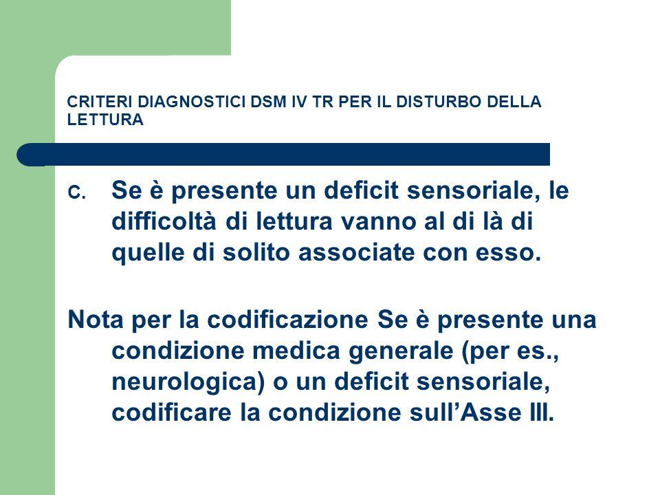 CRITERI DIAGNOSTICI DSM IV TR PER IL DISTURBO DELLA LETTURA C. Se è presente un deficit sensoriale, le difficoltà di lettura vanno al di là di quelle