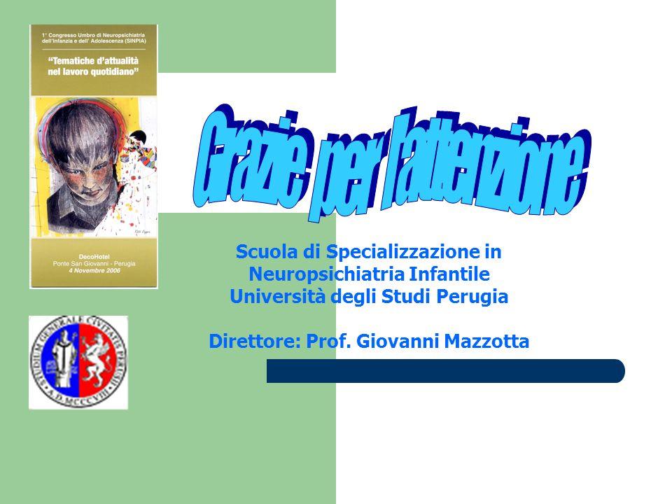 Scuola di Specializzazione in Neuropsichiatria Infantile Università degli Studi Perugia Direttore: Prof. Giovanni Mazzotta
