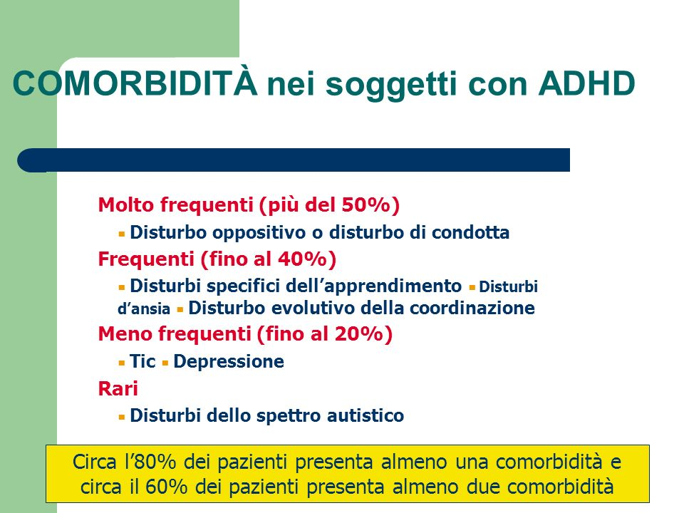 Circa l80% dei pazienti presenta almeno una comorbidità e circa il 60% dei pazienti presenta almeno due comorbidità COMORBIDITÀ nei soggetti con ADHD