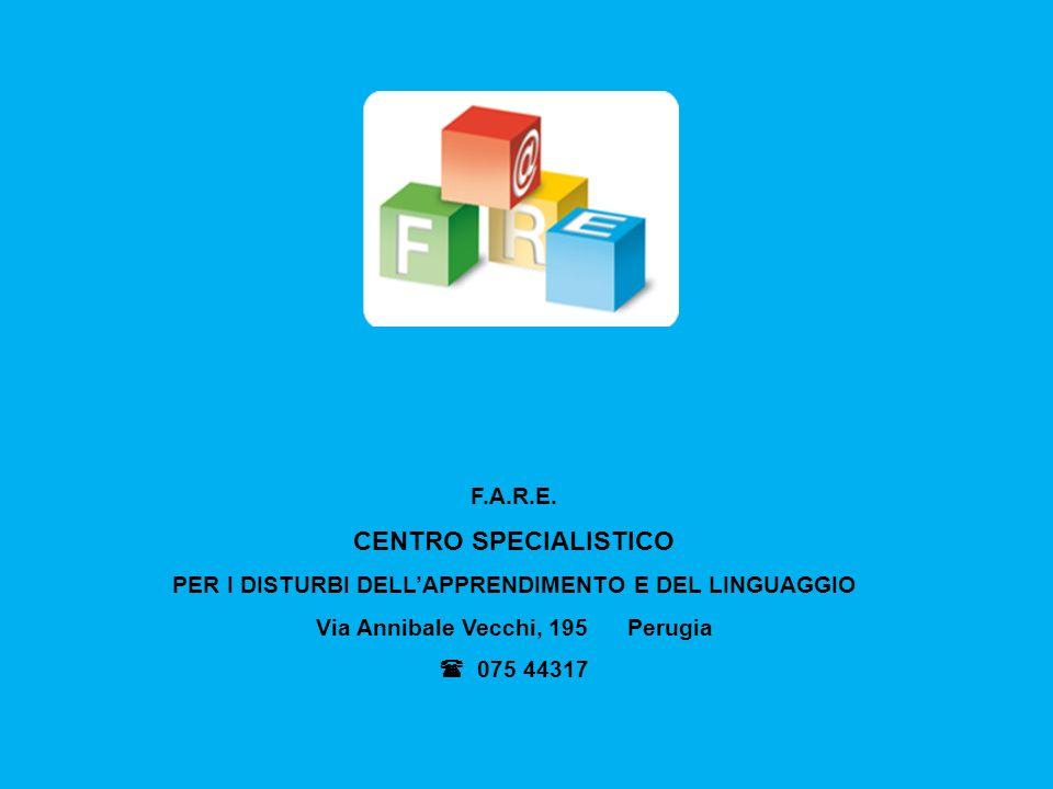 F.A.R.E. CENTRO SPECIALISTICO PER I DISTURBI DELLAPPRENDIMENTO E DEL LINGUAGGIO Via Annibale Vecchi, 195 Perugia 075 44317