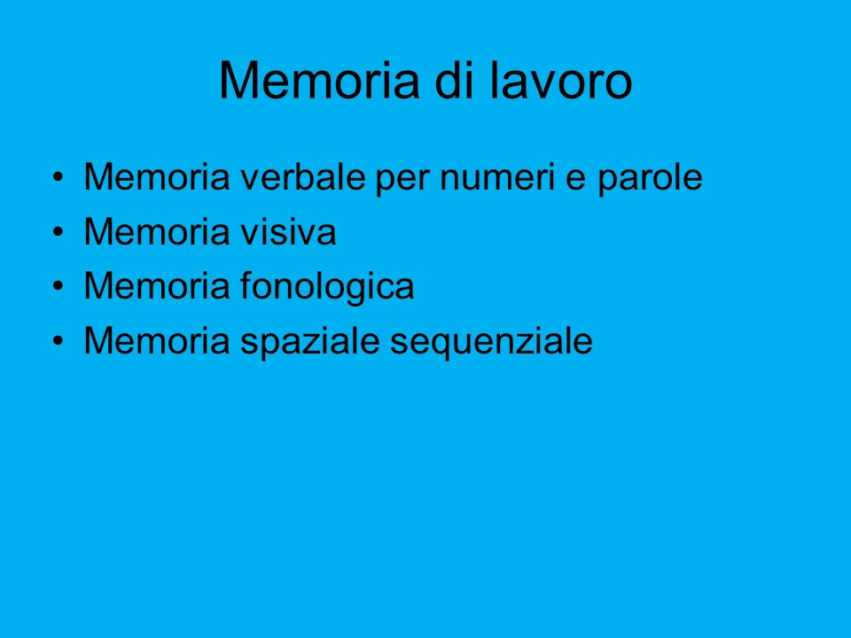 Memoria di lavoro Memoria verbale per numeri e parole Memoria visiva Memoria fonologica Memoria spaziale sequenziale