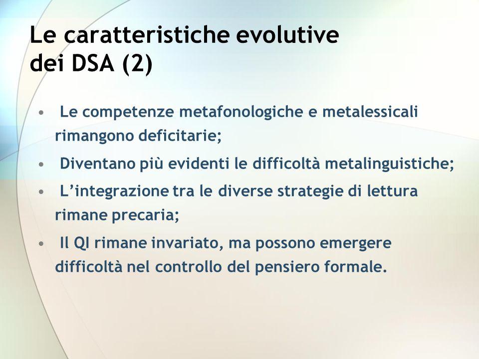 Le competenze metafonologiche e metalessicali rimangono deficitarie; Diventano più evidenti le difficoltà metalinguistiche; Lintegrazione tra le diver