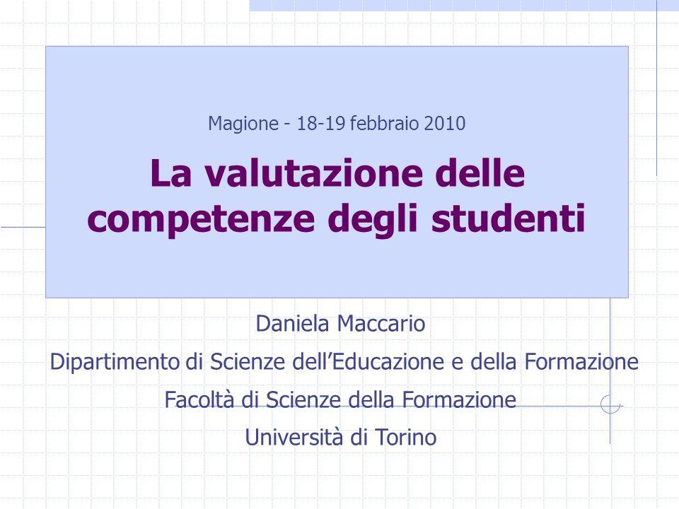Magione - 18-19 febbraio 2010 La valutazione delle competenze degli studenti Daniela Maccario Dipartimento di Scienze dellEducazione e della Formazione Facoltà di Scienze della Formazione Università di Torino