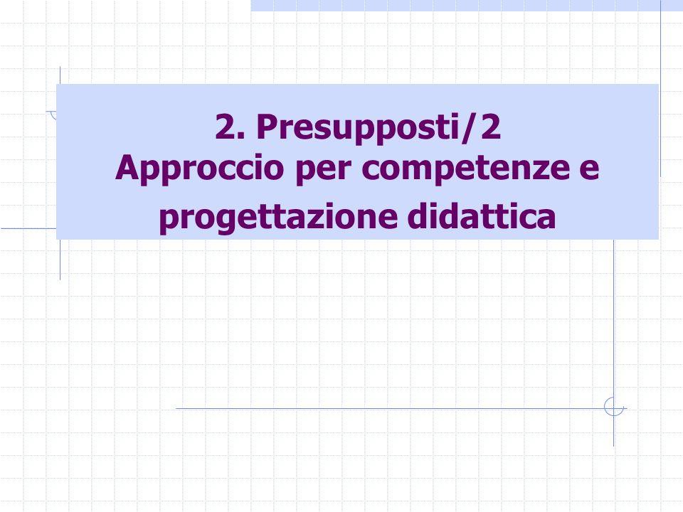 2. Presupposti/2 Approccio per competenze e progettazione didattica